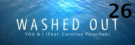 26-washed-out-you-i-feat-carolyn-polachek